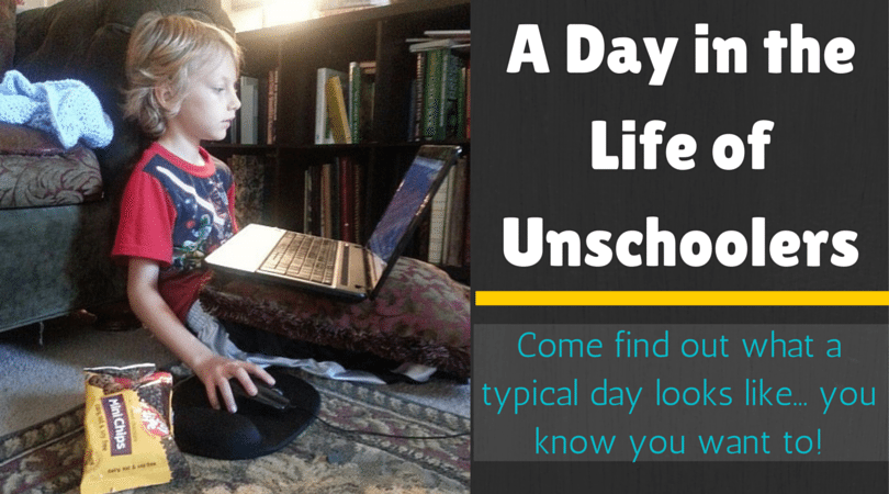A Day in the Life of Unschoolers: Come see What Unschooling Looks like!