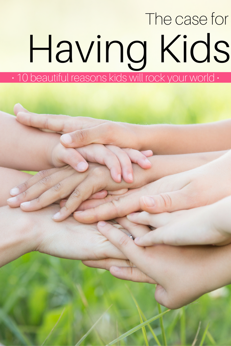 The Case for Having Kids. 10 Reasons Kids are worth the sacrifice! Having children | benefits of having children | benefits of children | printing | mom life | mom blogger | mom blogs | benefits of having kids | benefits of kids | having kids | why have kids