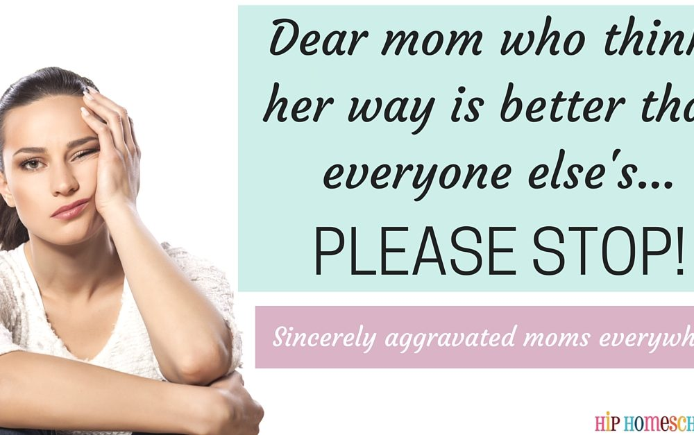 Dear mom who thinks her way is better than everyone else's… PLEASE STOP!