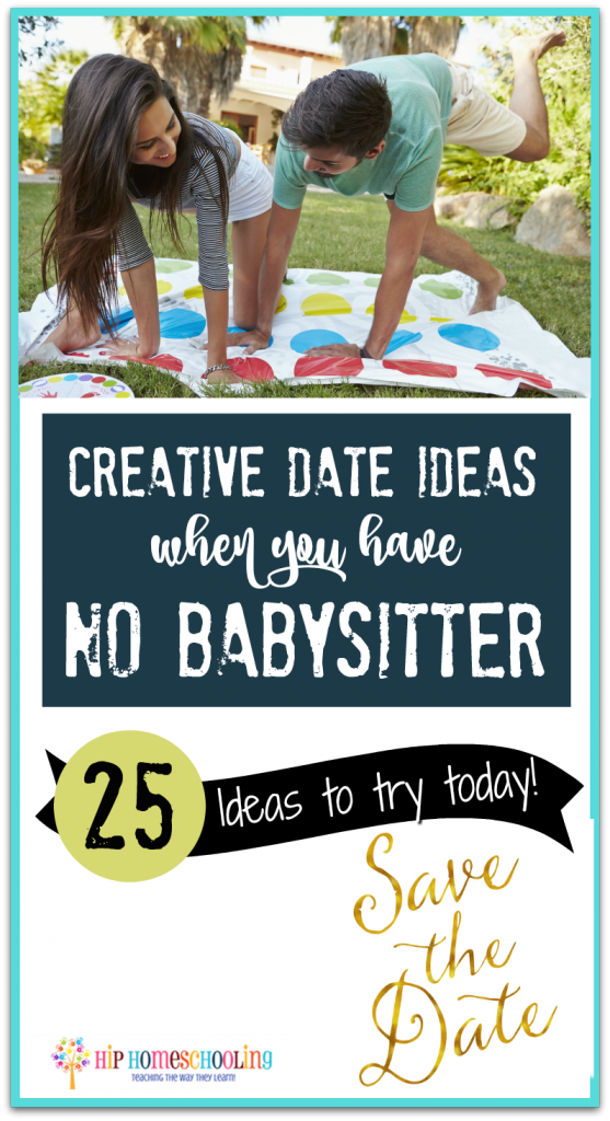 Creative Date Ideas when you Have no Babysitter Check out these 25 ideas and plan a date night tonight!