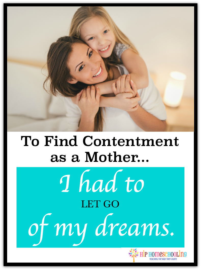 To find contentment as a mother... I had to let go of my dreams. Click to read why!