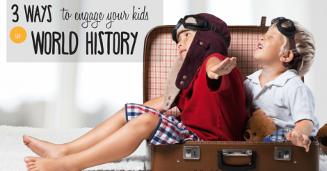 3 Ways to Engage your Kids in History