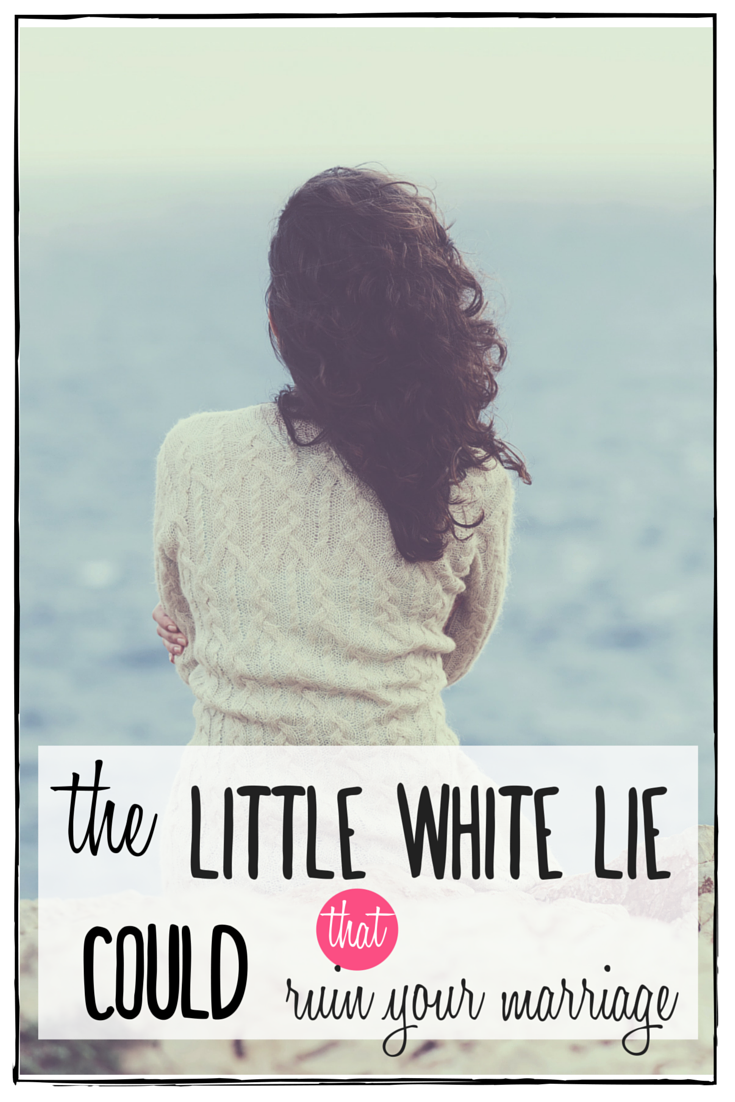 the little lie that could ruin your marriage | marriage advice | marriage encouragement |