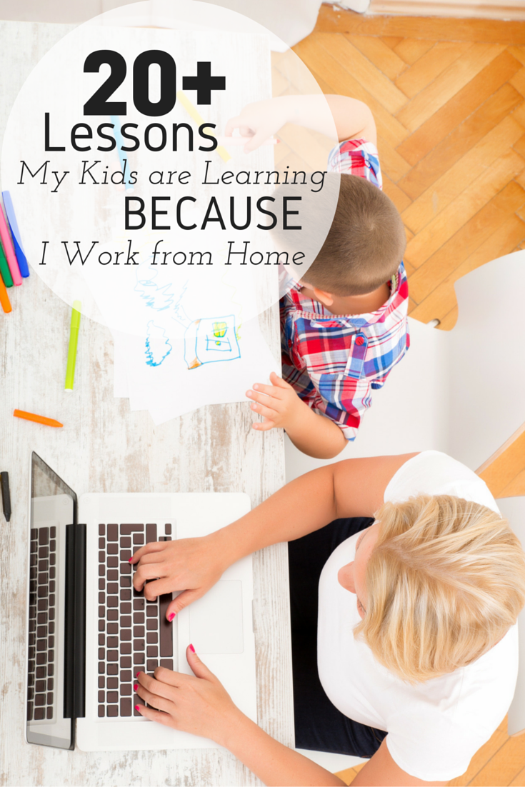 20 Lessons My Kids Are Learning Because I Work From Home