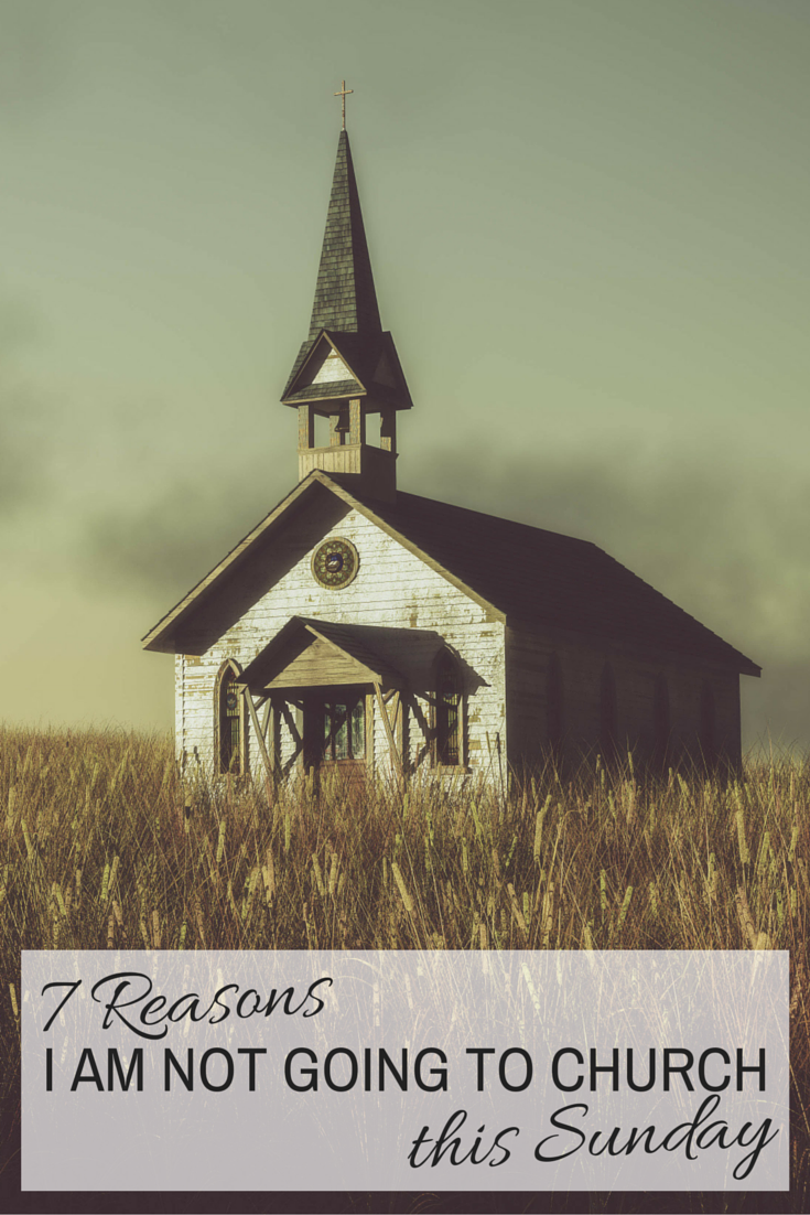 7 Reasons I am not going to church this sunday | christian encouragement | church | christianity | christian blog |