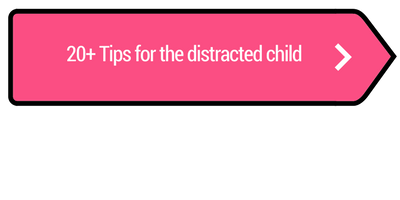20 + Tips for the distracted child