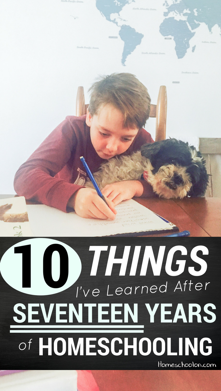 10 Things I've Learned After Homeschooling for 17 Years